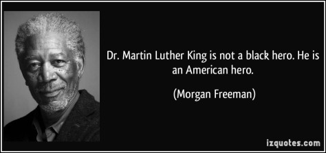 quote-dr-martin-luther-king-is-not-a-black-hero-he-is-an-american-hero-morgan-freeman-65786