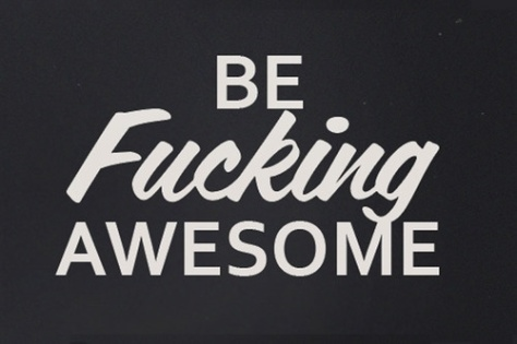 be-fucking-awesome.jpg