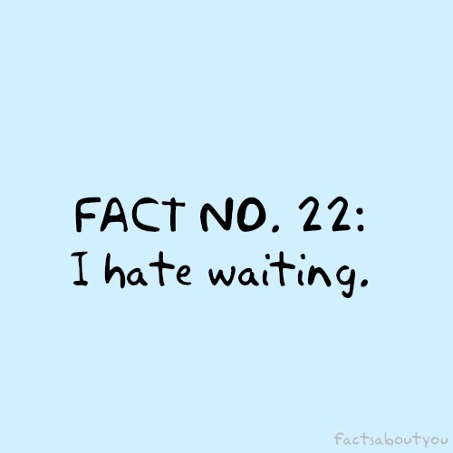 18-I-hate-waiting-quote.jpg