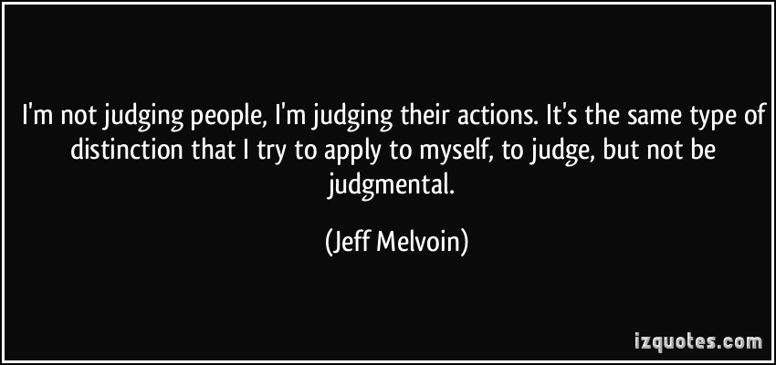 quote-i-m-not-judging-people-i-m-judging-their-actions-it-s-the-same-type-of-distinction-that-i-try-to-jeff-melvoin-284833